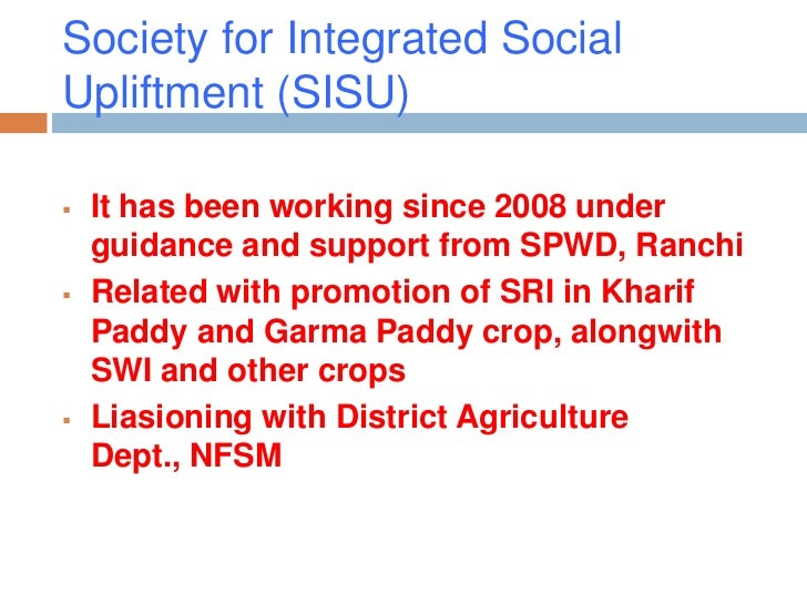 Society for Integrated SocialUpliftment (SISU)   It has been working since 2008 under    guidance and support from SPWD, ...