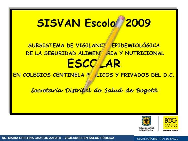 SISVAN Escolar 2009<br />SUBSISTEMA DE VIGILANCIA EPIDEMIOLÓGICA<br /> DE LA SEGURIDAD ALIMENTARIA Y NUTRICIONAL ESCOLAR<b...