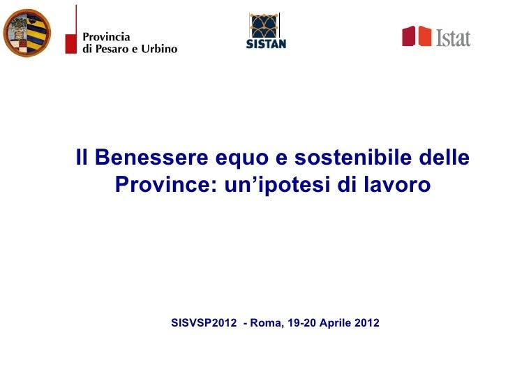 Il Benessere equo e sostenibile delle    Province: un'ipotesi di lavoro        SISVSP2012 - Roma, 19-20 Aprile 2012