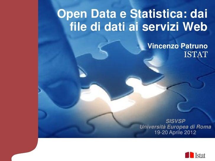 Open Data e Statistica: dai file di dati ai servizi Web                 Vincenzo Patruno                               IST...