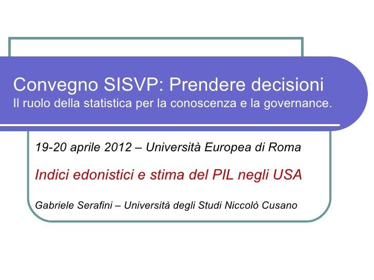 Convegno SISVP: Prendere decisioniIl ruolo della statistica per la conoscenza e la governance.    19-20 aprile 2012 – Univ...