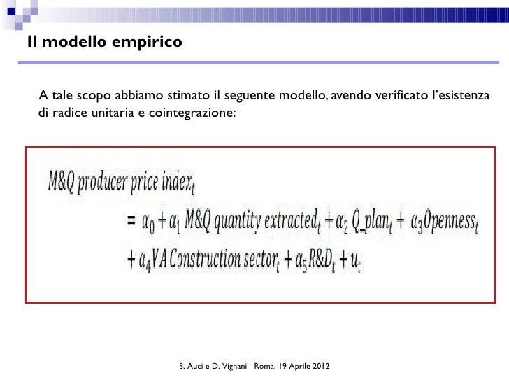 Il modello empirico A tale scopo abbiamo stimato il seguente modello, avendo verificato l'esistenza di radice unitaria e c...