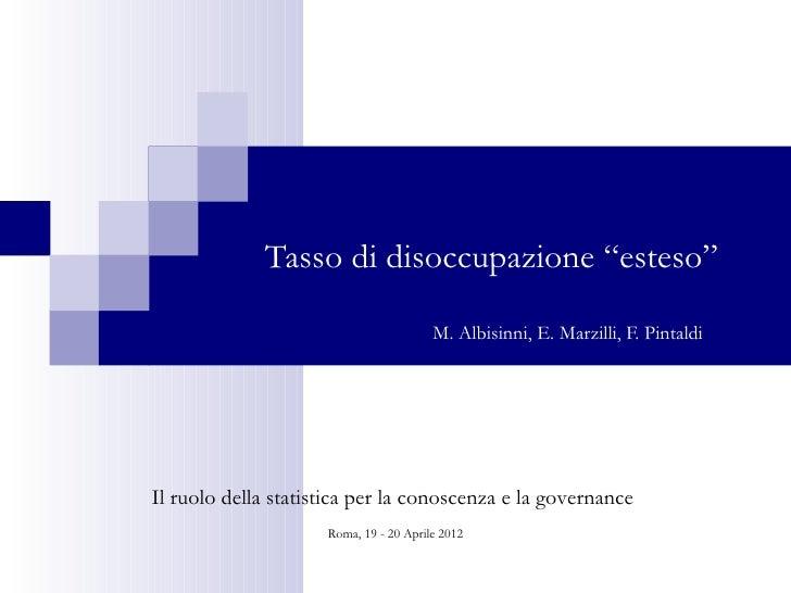 """Tasso di disoccupazione """"esteso""""                                        M. Albisinni, E. Marzilli, F. PintaldiIl ruolo del..."""
