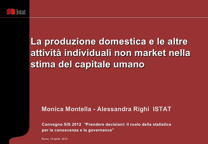 La produzione domestica e le altreattività individuali non market nellastima del capitale umano  Monica Montella - Alessan...
