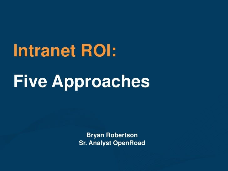 Intranet ROI:<br />Five Approaches<br />Bryan Robertson<br />Sr. Analyst OpenRoad<br />