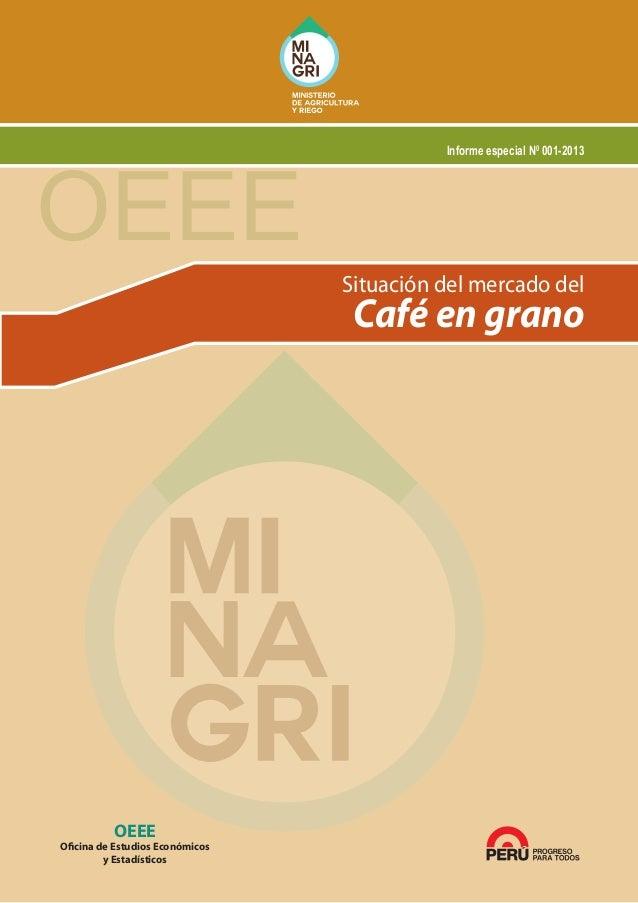 OEEE  Informe especial N0 001-2013  Situación del mercado del  Café en grano  OEEE  Oficina de Estudios Económicos y Estad...