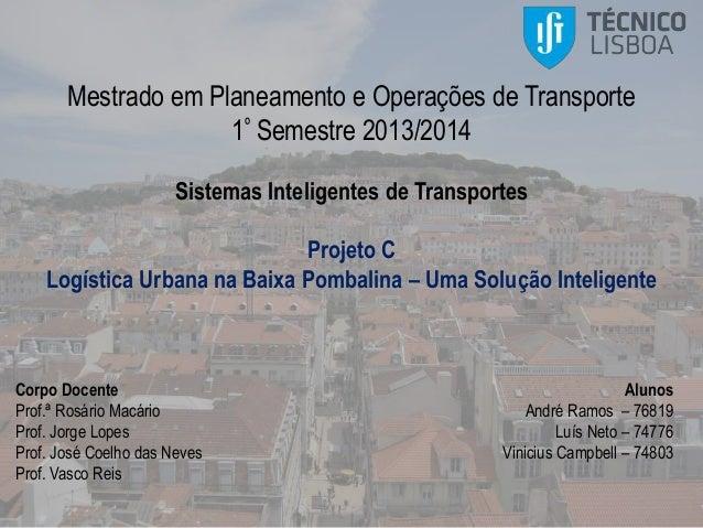 Mestrado em Planeamento e Operações de Transporte 1º Semestre 2013/2014 Sistemas Inteligentes de Transportes Projeto C Log...