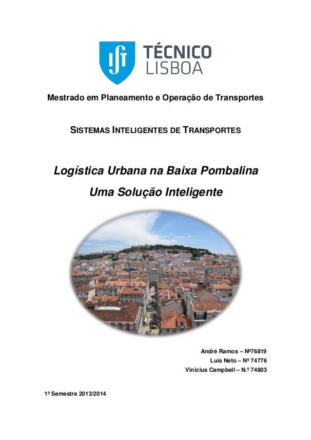 Mestrado em Planeamento e Operação de Transportes SISTEMAS INTELIGENTES DE TRANSPORTES Logística Urbana na Baixa Pombalina...