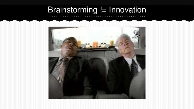 Brainstorming != Innovation