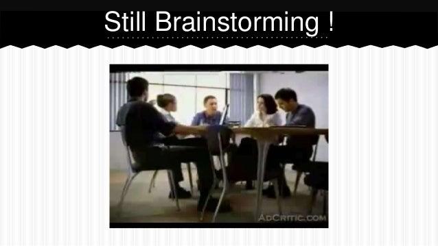 Still Brainstorming !