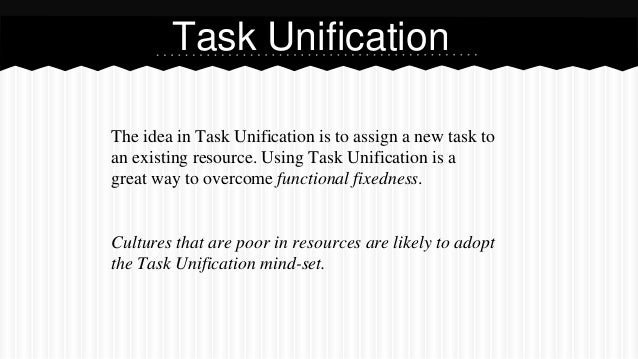 The idea in Task Unification is to assign a new task to an existing resource. Using Task Unification is a great way to ove...