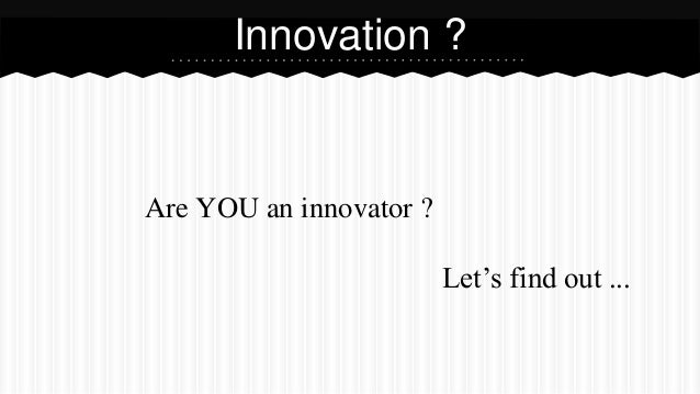 Innovation ? Are YOU an innovator ? Let's find out ...