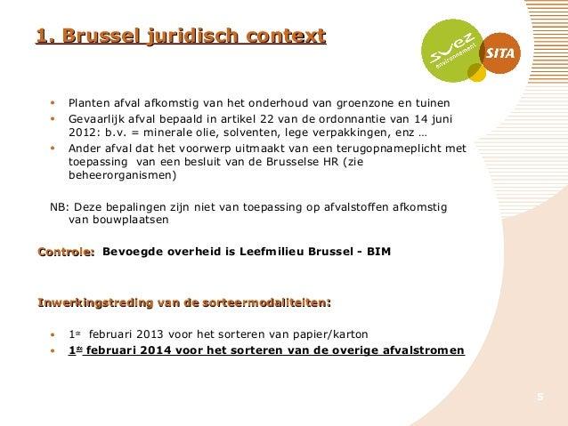 1. Brussel juridisch context  • • •  Planten afval afkomstig van het onderhoud van groenzone en tuinen Gevaarlijk afval be...
