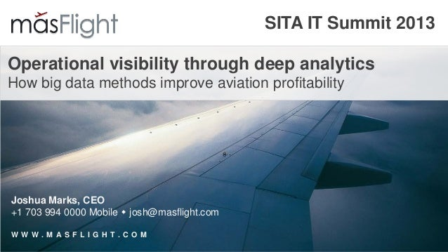 SITA IT Summit 2013Operational visibility through deep analyticsHow big data methods improve aviation profitabilityJoshua ...
