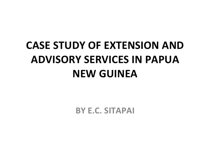 CASE STUDY OF EXTENSION AND ADVISORY SERVICES IN PAPUA NEW GUINEA BY E.C. SITAPAI