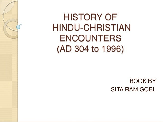 HISTORY OFHINDU-CHRISTIAN  ENCOUNTERS (AD 304 to 1996)                  BOOK BY            SITA RAM GOEL