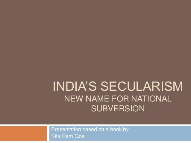 INDIA'S SECULARISM     NEW NAME FOR NATIONAL          SUBVERSIONPresentation based on a book bySita Ram Goel