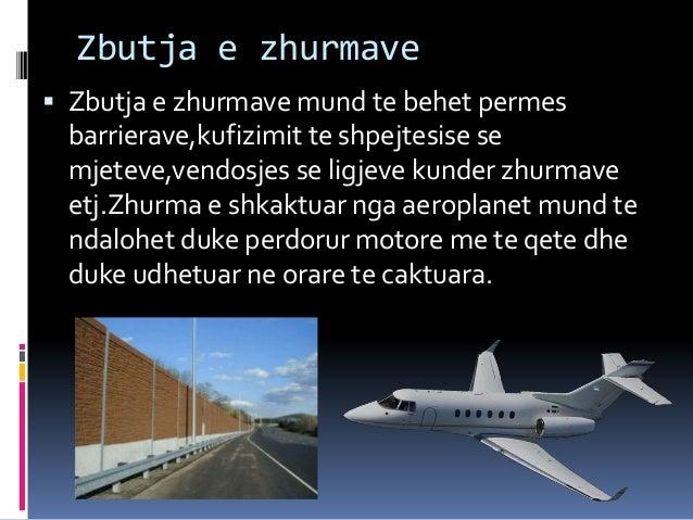  Zbutja e zhurmave mund te behet permes barrierave,kufizimit te shpejtesise se mjeteve,vendosjes se ligjeve kunder zhurma...