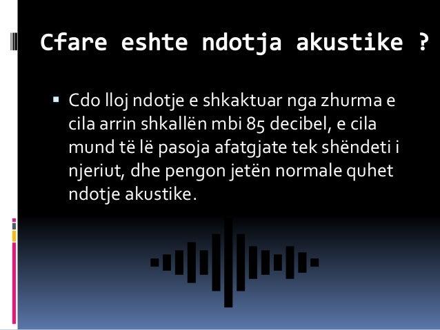  Cdo lloj ndotje e shkaktuar nga zhurma e cila arrin shkallën mbi 85 decibel, e cila mund të lë pasoja afatgjate tek shën...