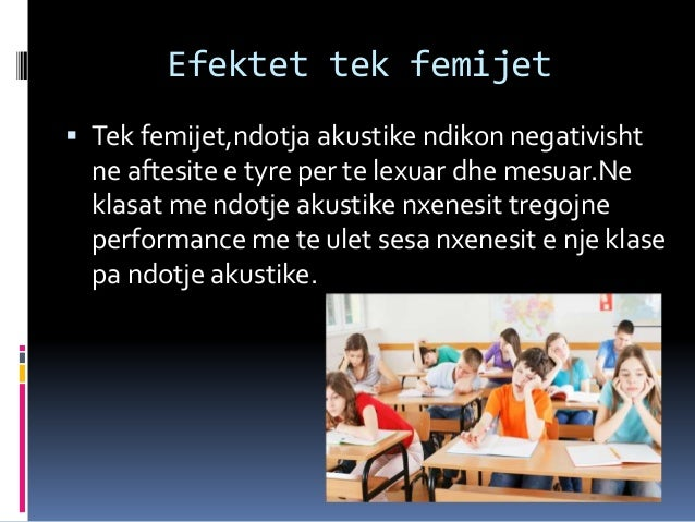  Tek femijet,ndotja akustike ndikon negativisht ne aftesite e tyre per te lexuar dhe mesuar.Ne klasat me ndotje akustike ...