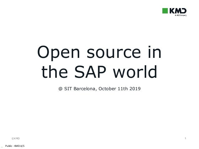 ©KMD _ Public - KMD A/S 1 @ SIT Barcelona, October 11th 2019 Open source in the SAP world