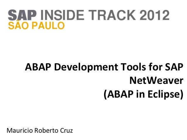 ABAP Development Tools for SAP                       NetWeaver                  (ABAP in Eclipse)Mauricio Roberto Cruz