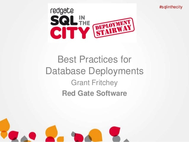 #sqlinthecity  Best Practices for Database Deployments Grant Fritchey Red Gate Software