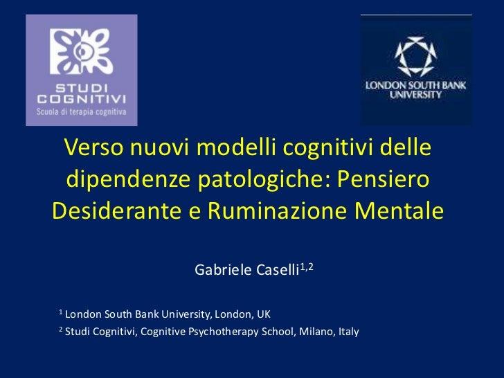 Verso nuovi modelli cognitivi delle dipendenze patologiche: PensieroDesiderante e Ruminazione Mentale                     ...