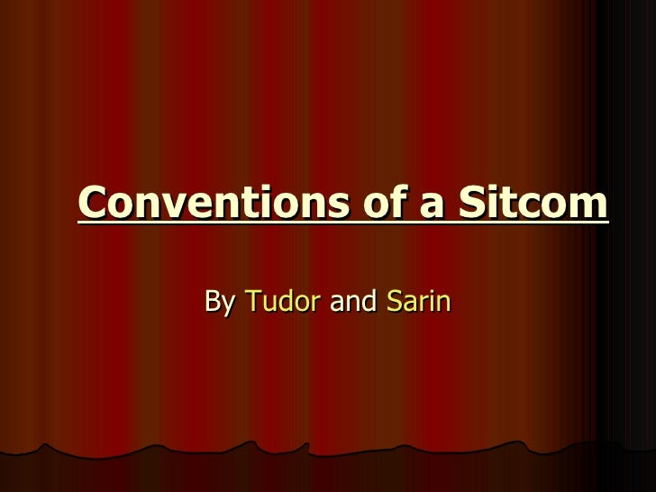 Conventions of a Sitcom By  Tudor  and  Sarin