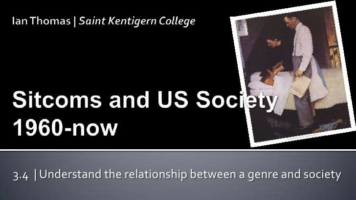 Ian Thomas | Saint Kentigern CollegeSitcoms and US Society 1960-now<br />3.4  | Understand the relationship between a genr...