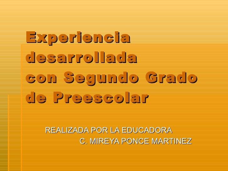 Experiencia desarrollada  con Segundo Grado de Preescolar REALIZADA POR LA EDUCADORA  C. MIREYA PONCE MARTINEZ