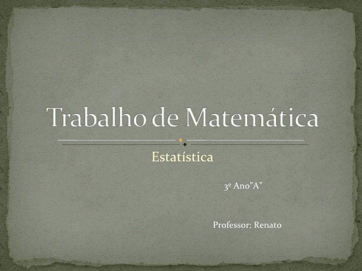 """Estatística 3º Ano""""A"""" Professor: Renato"""