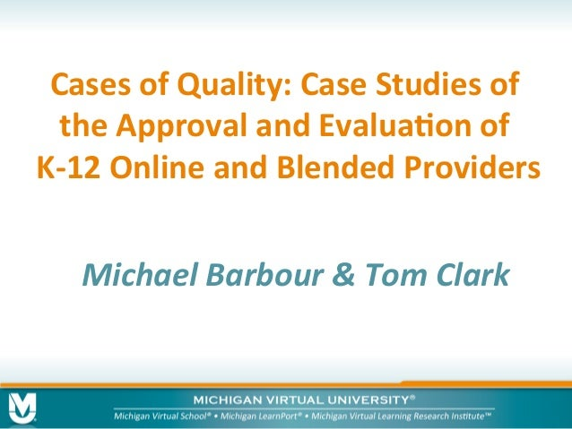 Cases	   of	   Quality:	   Case	   Studies	   of	    the	   Approval	   and	   Evalua8on	   of	    K-­‐12	   Online	   and...
