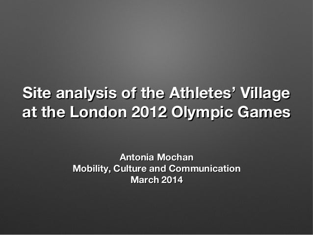 Site analysis of the Athletes' VillageSite analysis of the Athletes' Village at the London 2012 Olympic Gamesat the London...