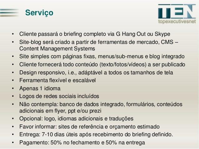 Serviço • Cliente passará o briefing completo via G Hang Out ou Skype • Site-blog será criado a partir de ferramentas de m...