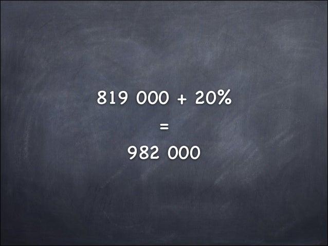 819 000 + 20%  =  982 000