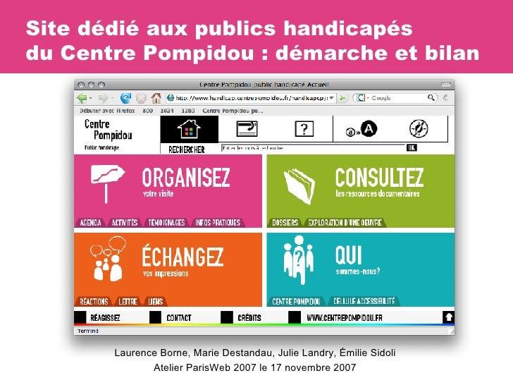 Site dédié aux publics handicapés  du Centre Pompidou : démarche et bilan Laurence Borne, Marie Destandau, Julie Landry, É...