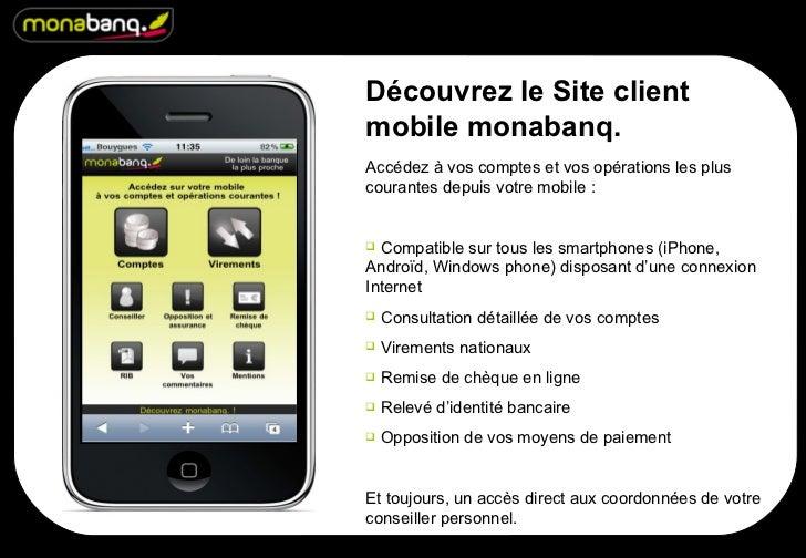 Découvrez le Site client mobile monabanq. <ul><li>Accédez à vos comptes et vos opérations les plus courantes depuis votre ...
