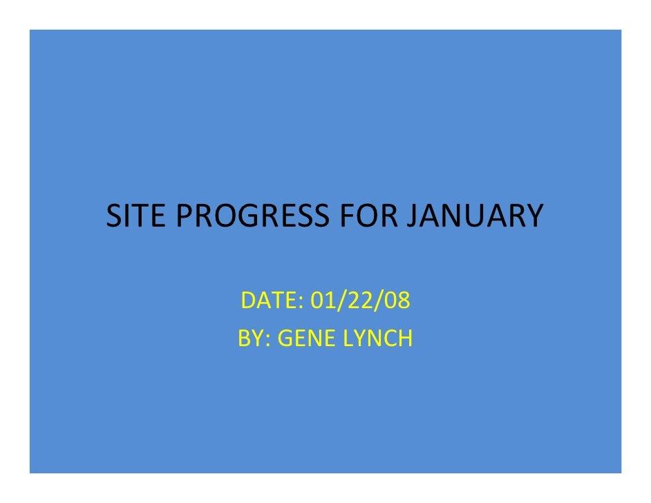 SITE PROGRESS FOR JANUARY         DATE: 01/22/08        BY: GENE LYNCH