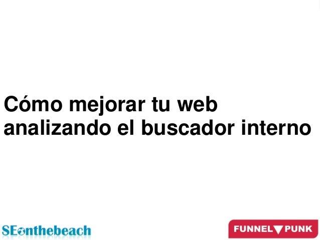 www.analistaseo.es @natzir9 | #Seonthebeach | #SalvemosElMarMenor Cómo mejorar tu web analizando el buscador interno