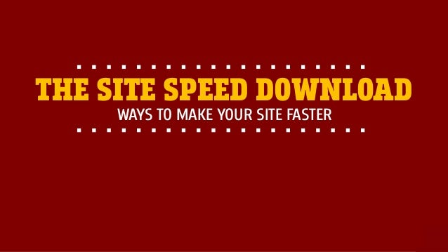 @portentint WAYS TO MAKE YOUR SITE FASTER THE SITE SPEED DOWNLOAD