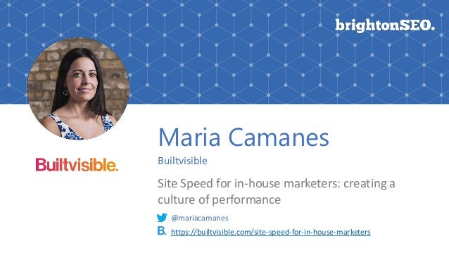 Maria Camanes Builtvisible Site Speed for in-house marketers: creating a culture of performance https://builtvisible.com/s...