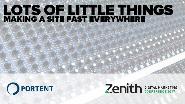 LOTS OF LITTLE THINGSMAKING A SITE FAST EVERYWHERE