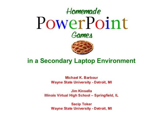 in a Secondary Laptop Environment                Michael K. Barbour         Wayne State University - Detroit, MI          ...