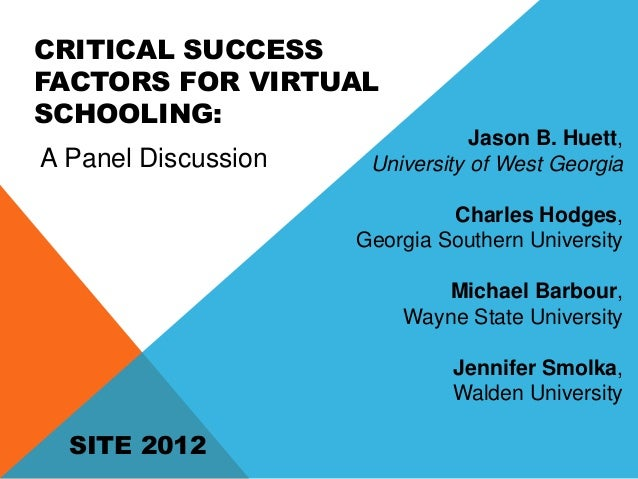 CRITICAL SUCCESSFACTORS FOR VIRTUALSCHOOLING:                                 Jason B. Huett,A Panel Discussion    Univers...