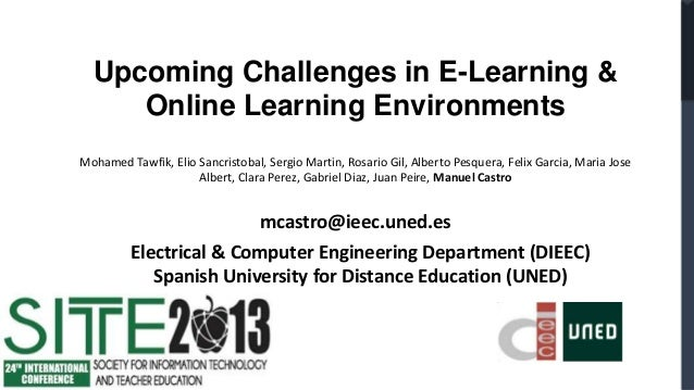 Upcoming Challenges in E-Learning &     Online Learning EnvironmentsMohamed Tawfik, Elio Sancristobal, Sergio Martin, Rosa...