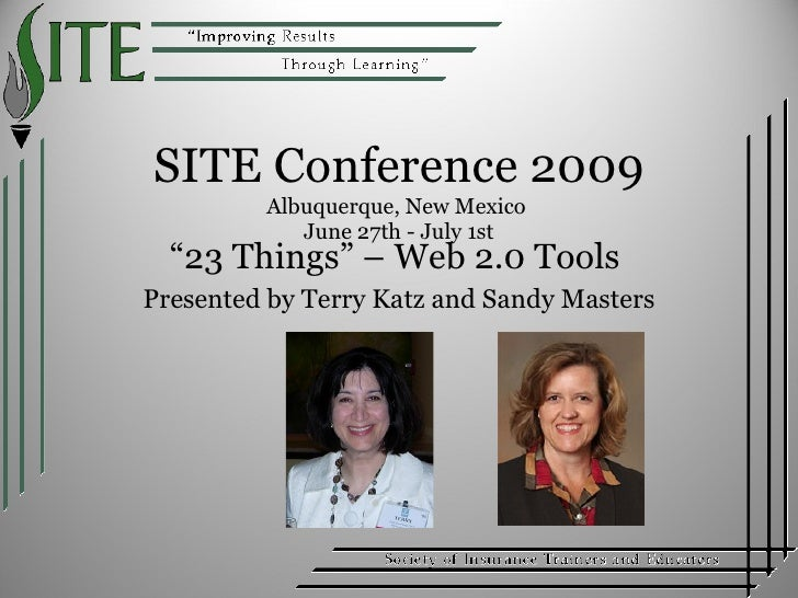 """SITE Conference 2009 Albuquerque, New Mexico  June 27th - July 1st """" 23 Things"""" – Web 2.0 Tools  Presented by Terry Katz a..."""
