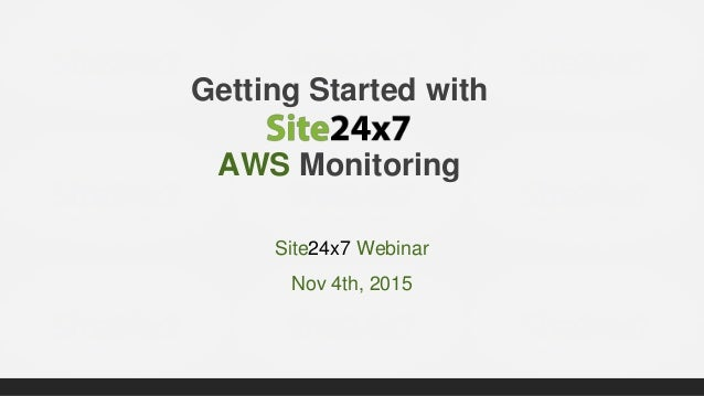 Getting Started with AWS Monitoring Site24x7 Webinar Nov 4th, 2015