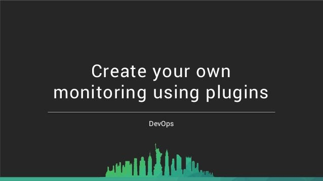 DevOps Create your own monitoring using plugins
