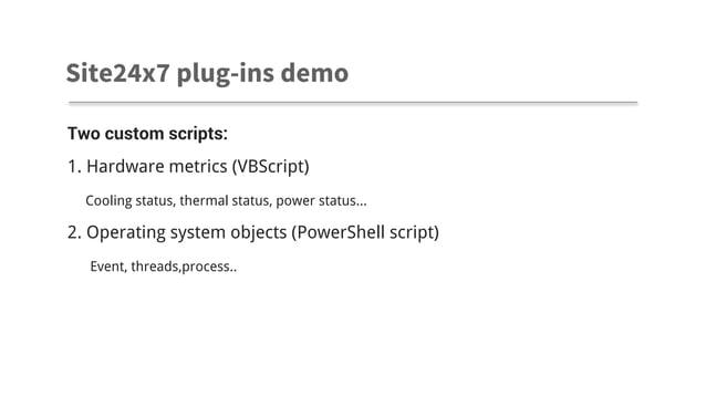 Two custom scripts: 1. Hardware metrics (VBScript) Cooling status, thermal status, power status... 2. Operating system obj...